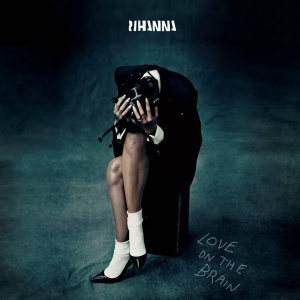 Rihanna - Love on Brain