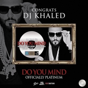 "DJ Khaled's ""Do You Mind"" ft. Nicki Minaj, Chris Brown, August Alsina, Jeremih, Future and Rick Ross has earned a Platinum certification in the US!"