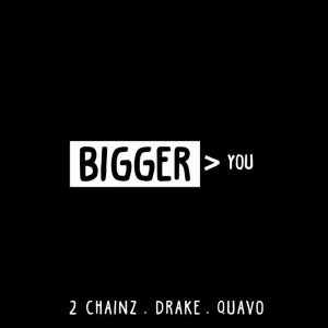 BIGGER > you out now - https://2chainz.lnk.to/BiggerThanYou