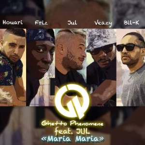 "Playlist - Ghetto Phénomène ft Jul ""Maria Maria"""